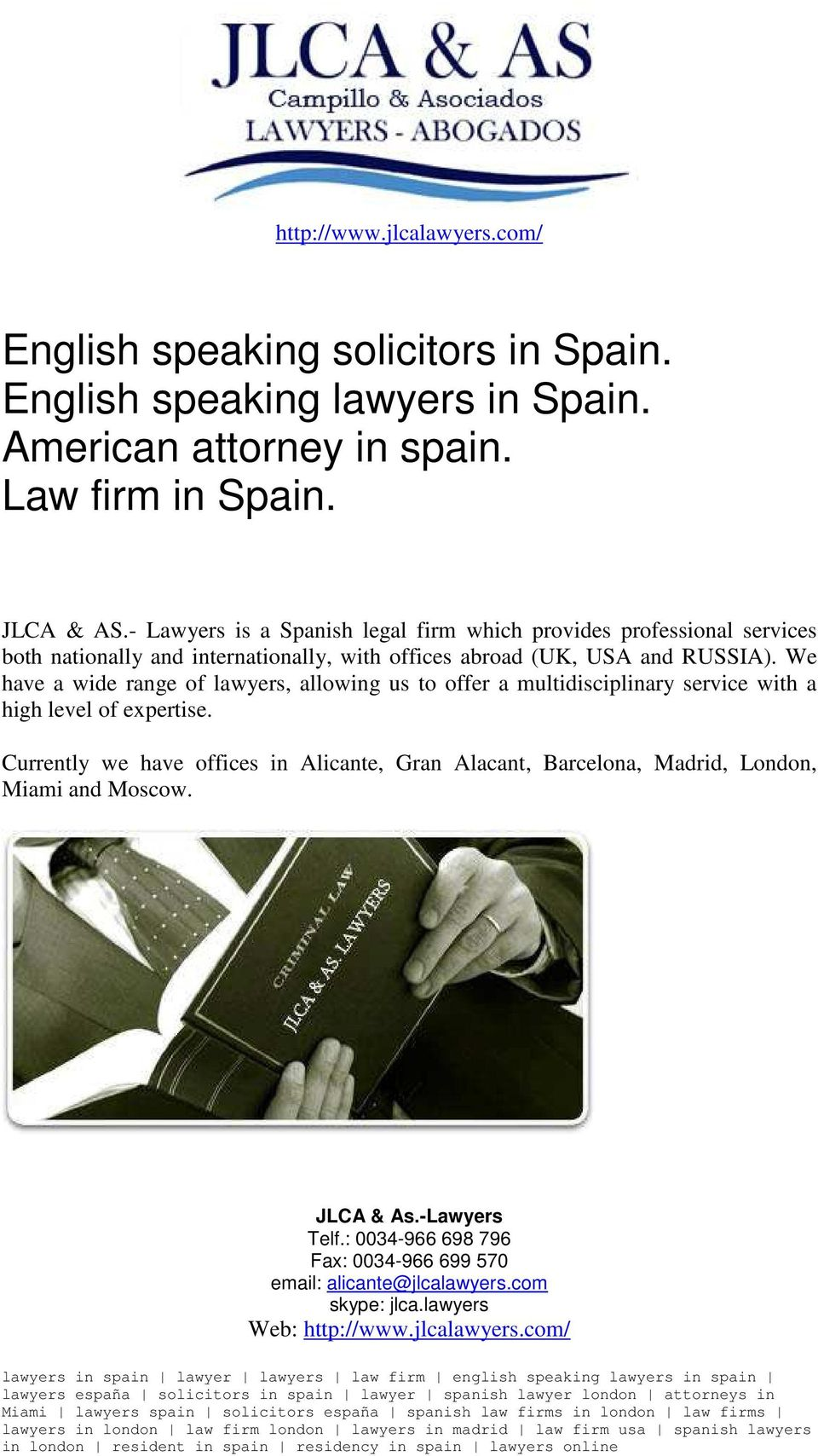 - Lawyers is a Spanish legal firm which provides professional services both nationally and internationally, with offices