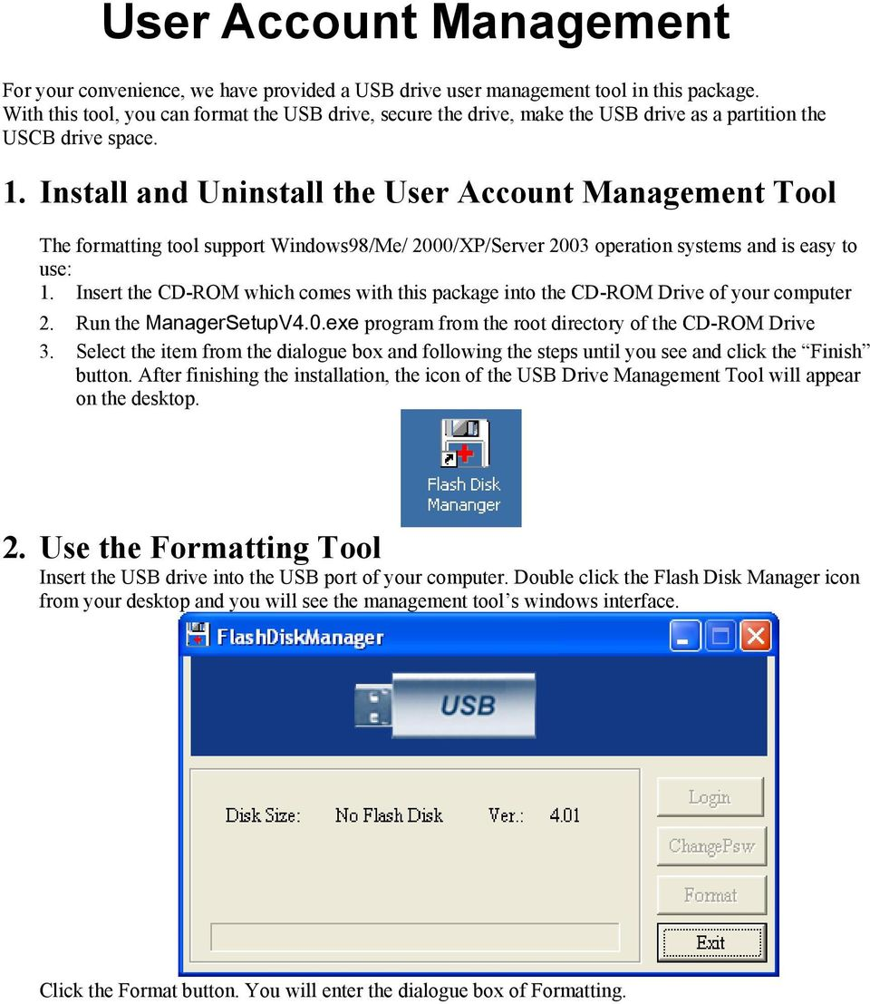 Install and Uninstall the User Account Management Tool The formatting tool support Windows98/Me/ 2000/XP/Server 2003 operation systems and is easy to use: 1.