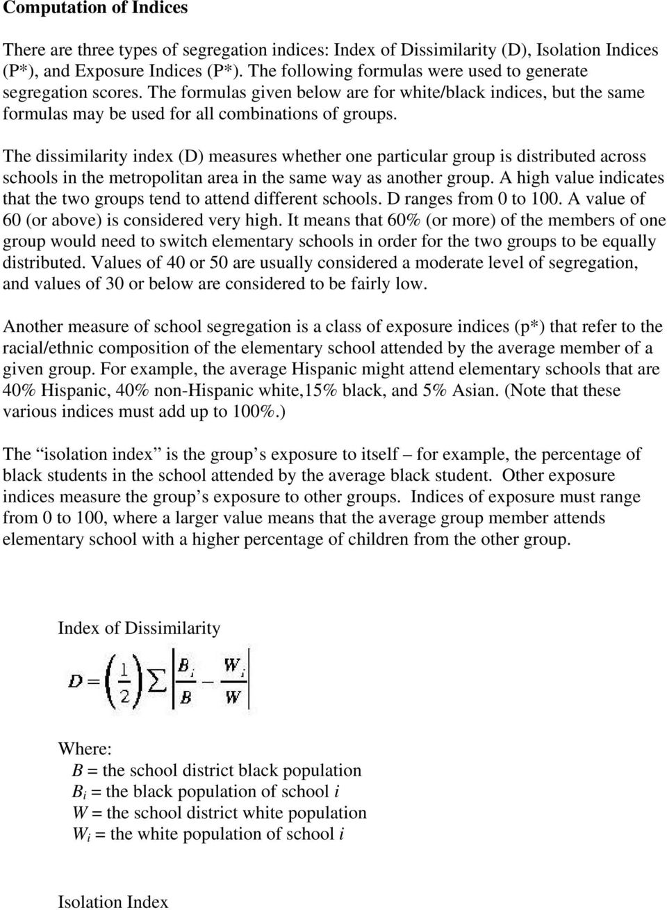 The dissimilarity index (D) measures whether one particular group is distributed across schools in the metropolitan area in the same way as another group.