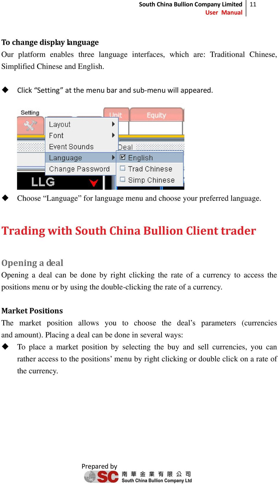Trading with South China Bullion Client trader Opening a deal Opening a deal can be done by right clicking the rate of a currency to access the positions menu or by using the double-clicking the rate