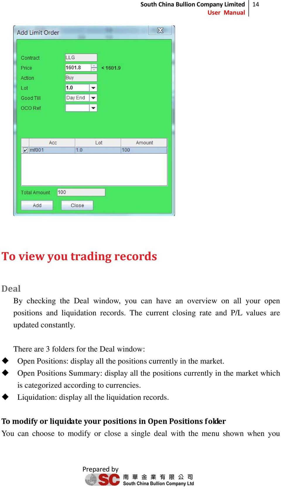 There are 3 folders for the Deal window: Open Positions: display all the positions currently in the market.