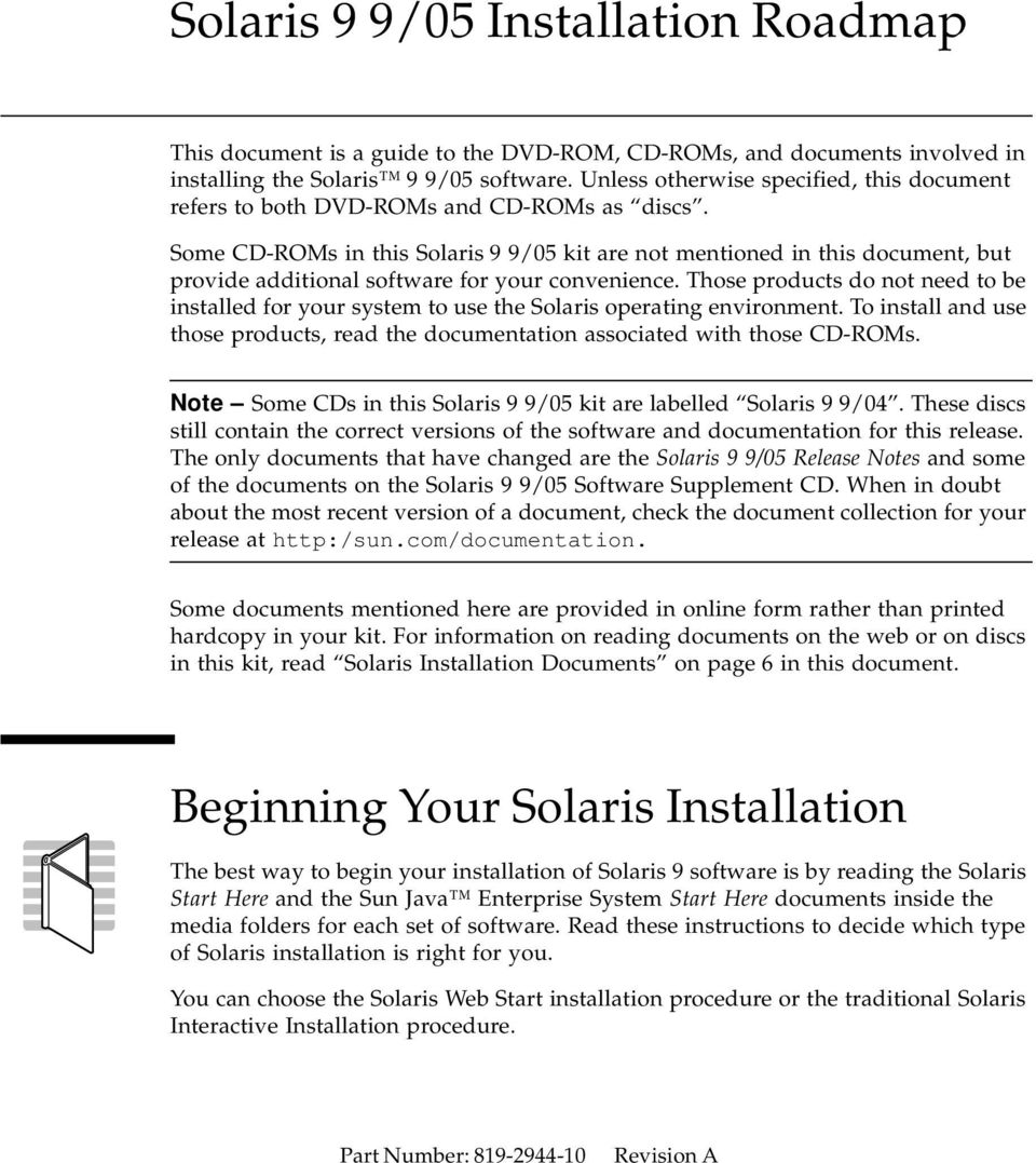 Some CD-ROMs in this Solaris 9 9/05 kit are not mentioned in this document, but provide additional software for your convenience.