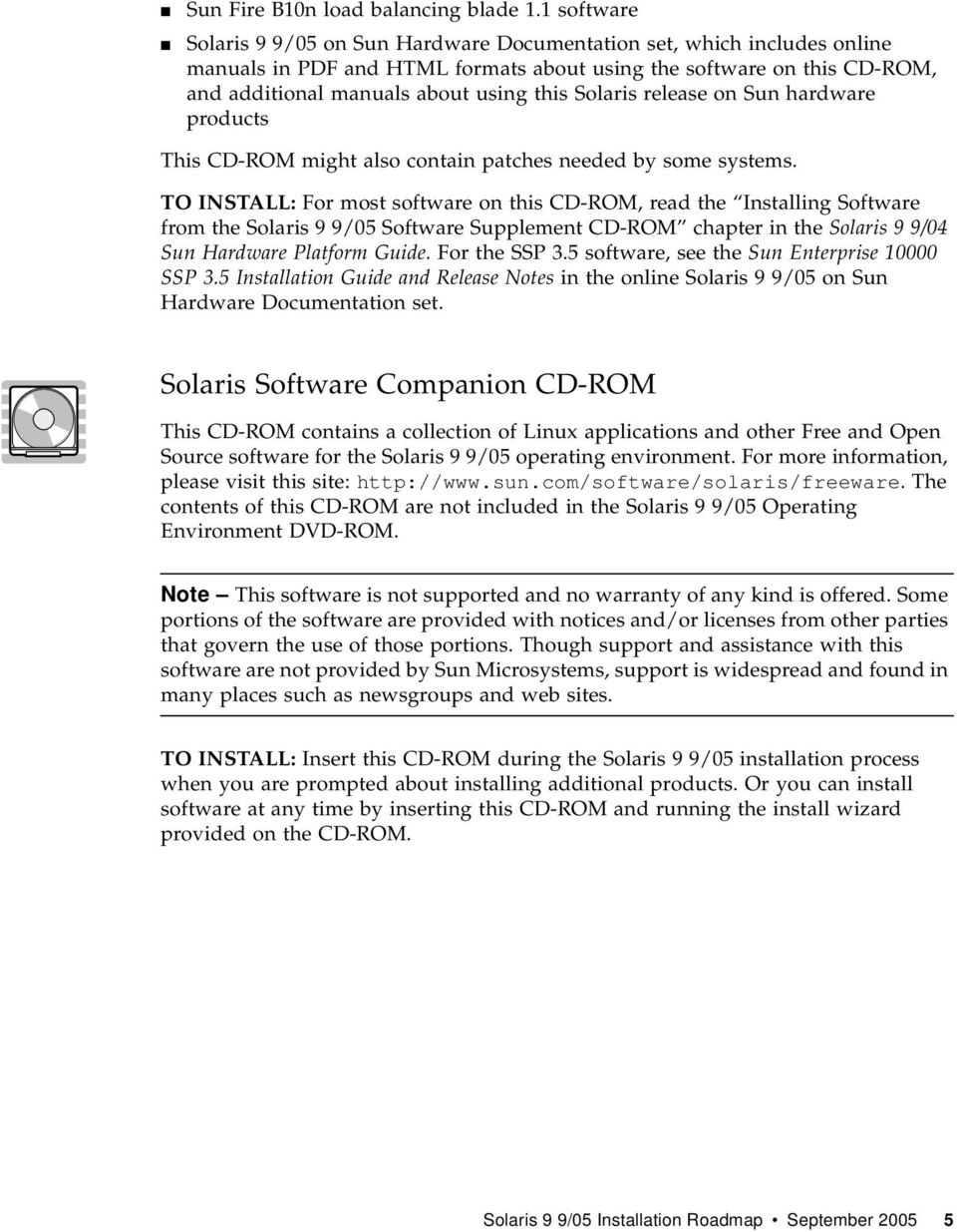 Solaris release on Sun hardware products This CD-ROM might also contain patches needed by some systems.