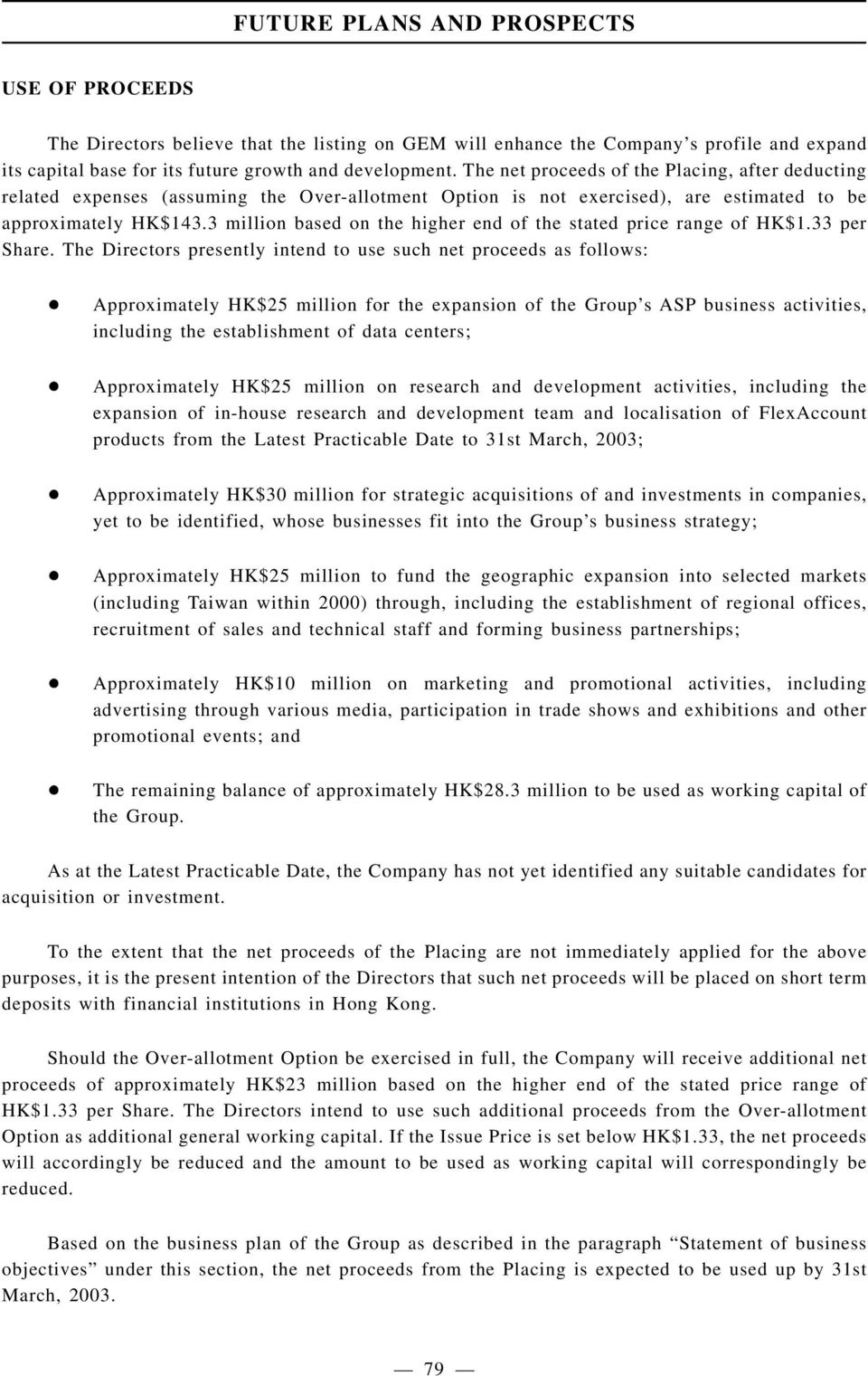 3 million based on the higher end of the stated price range of HK$1.33 per Share. The Directors presently intend to use such net proceeds as follows: App 1A.1 App 1A.
