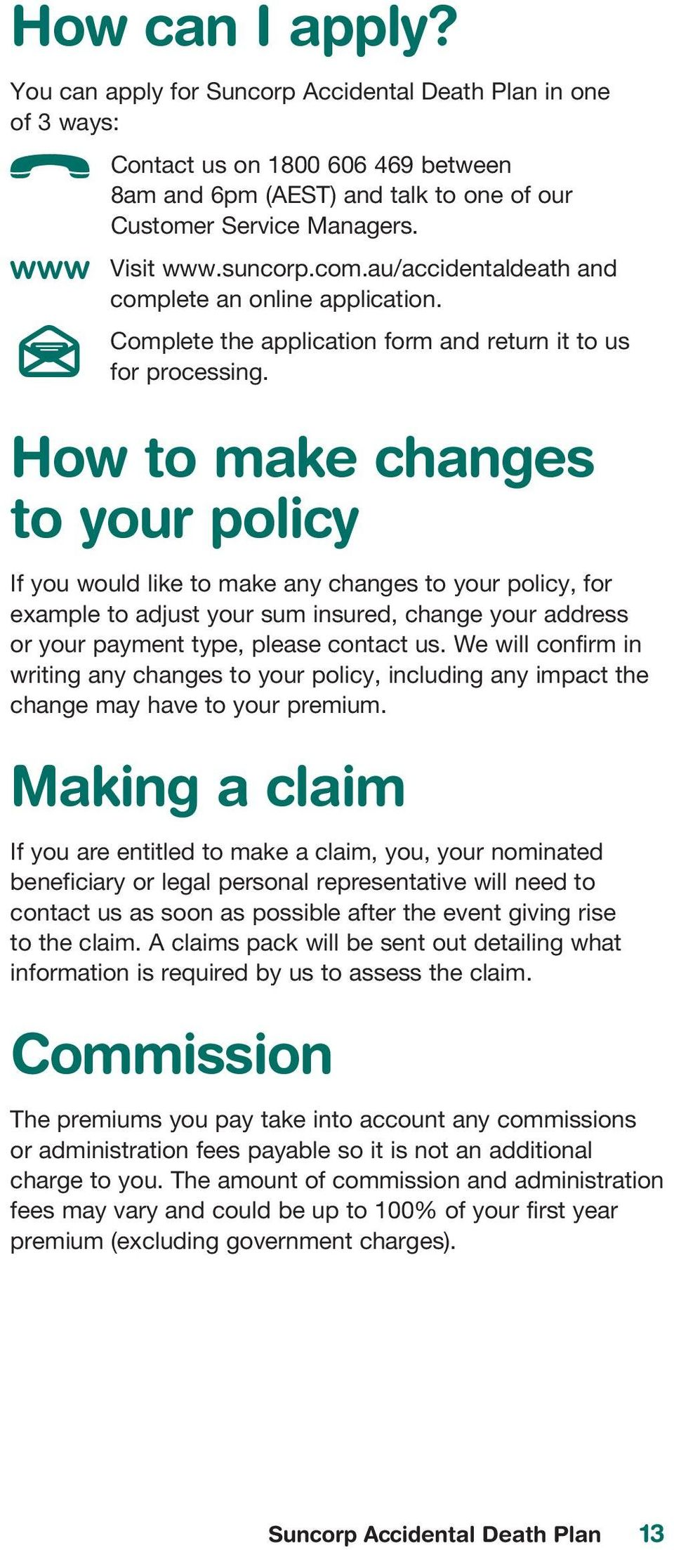 How to make changes to your policy If you would like to make any changes to your policy, for example to adjust your sum insured, change your address or your payment type, please contact us.