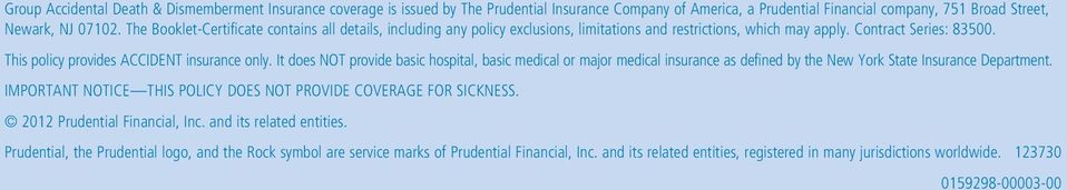 It does NOT provide basic hospital, basic medical or major medical insurance as defined by the New York State Insurance Department. IMPORTANT NOTICE THIS POLICY DOES NOT PROVIDE COVERAGE FOR SICKNESS.