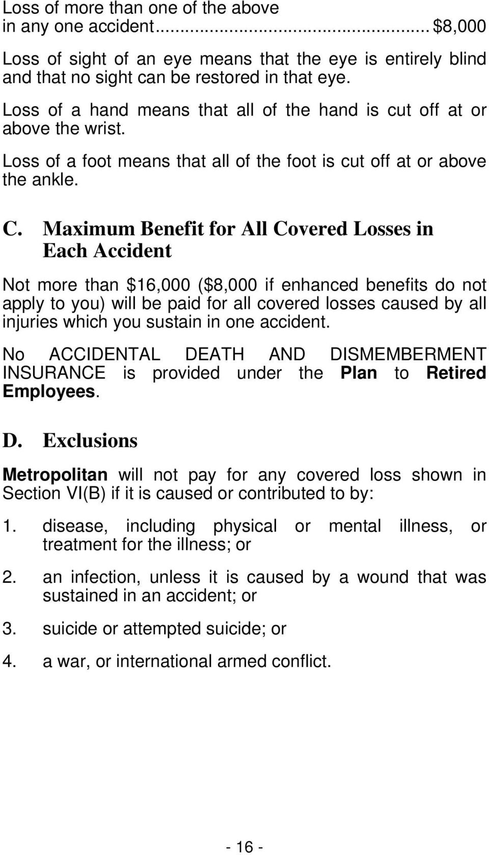 Maximum Benefit for All Covered Losses in Each Accident Not more than $16,000 ($8,000 if enhanced benefits do not apply to you) will be paid for all covered losses caused by all injuries which you