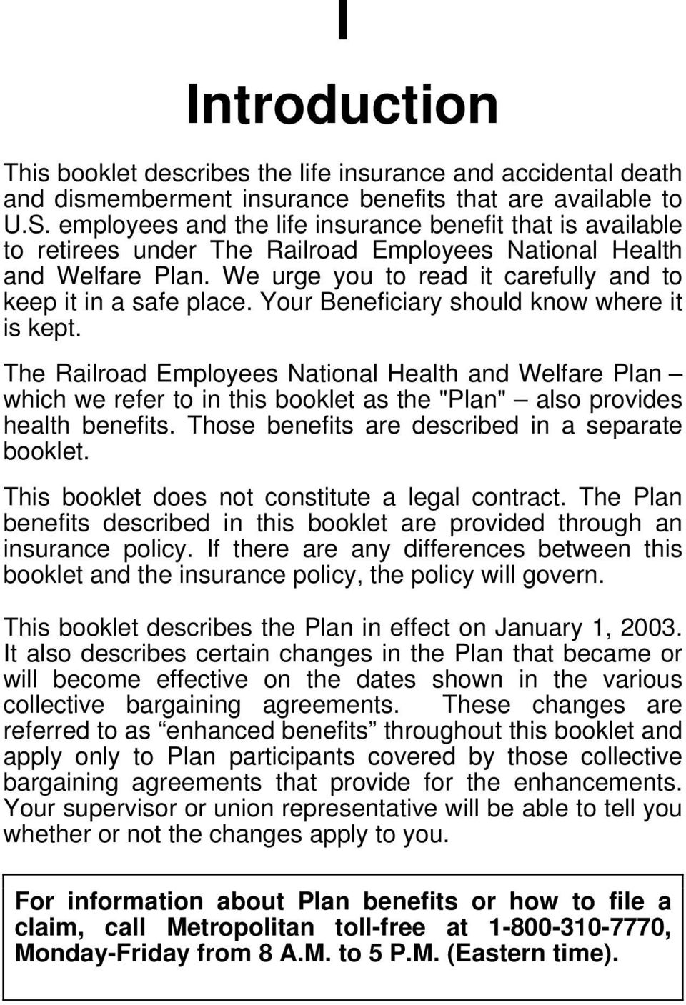 "Your Beneficiary should know where it is kept. The Railroad Employees National Health and Welfare Plan which we refer to in this booklet as the ""Plan"" also provides health benefits."