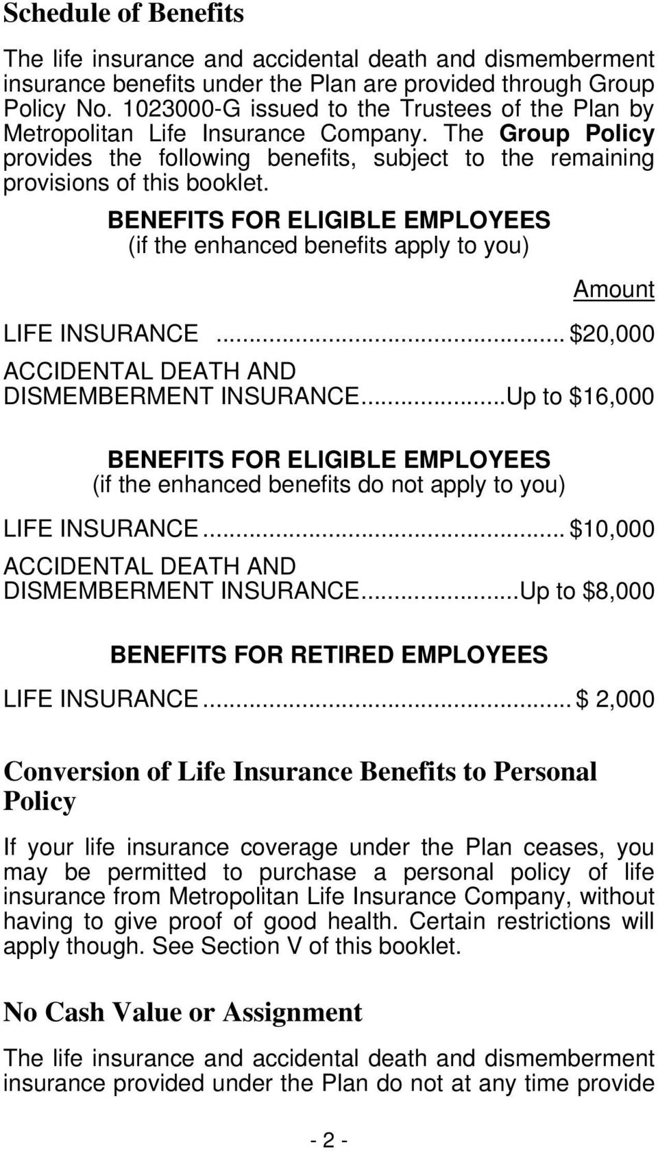 BENEFITS FOR ELIGIBLE EMPLOYEES (if the enhanced benefits apply to you) Amount LIFE INSURANCE... $20,000 ACCIDENTAL DEATH AND DISMEMBERMENT INSURANCE.