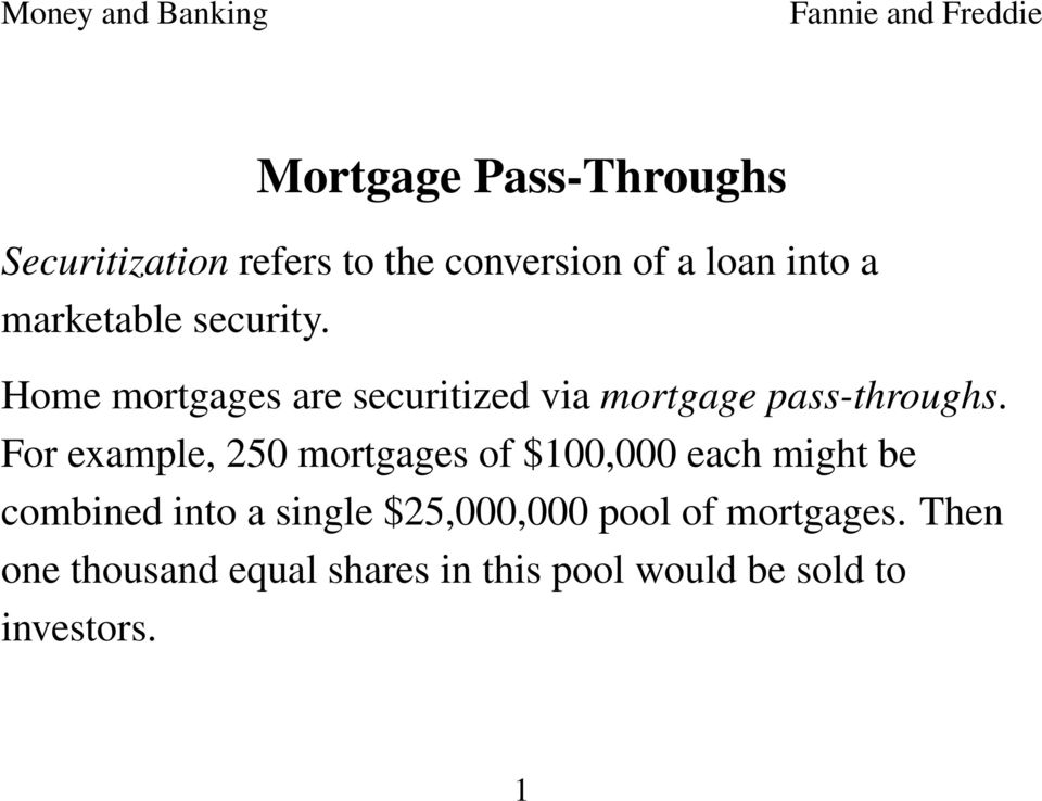 For example, 250 mortgages of $100,000 each might be combined into a single