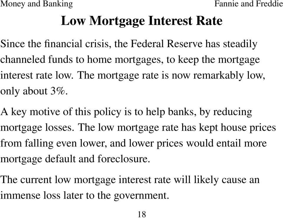A key motive of this policy is to help banks, by reducing mortgage losses.