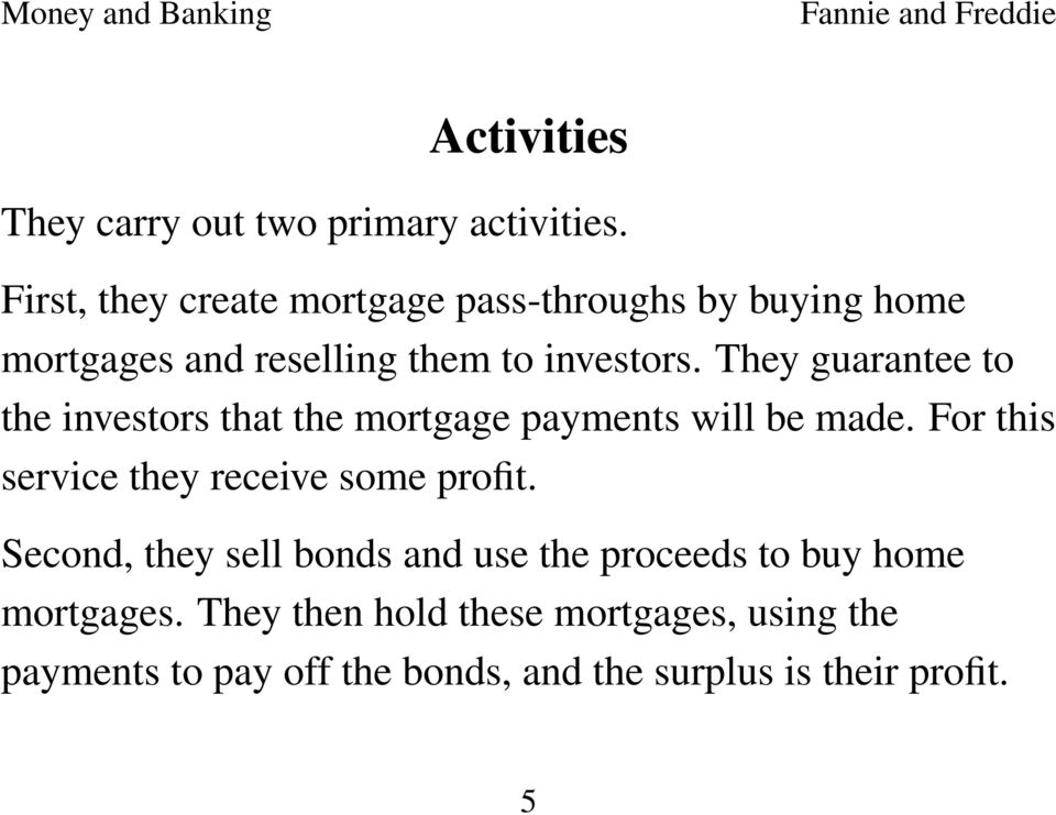 They guarantee to the investors that the mortgage payments will be made.