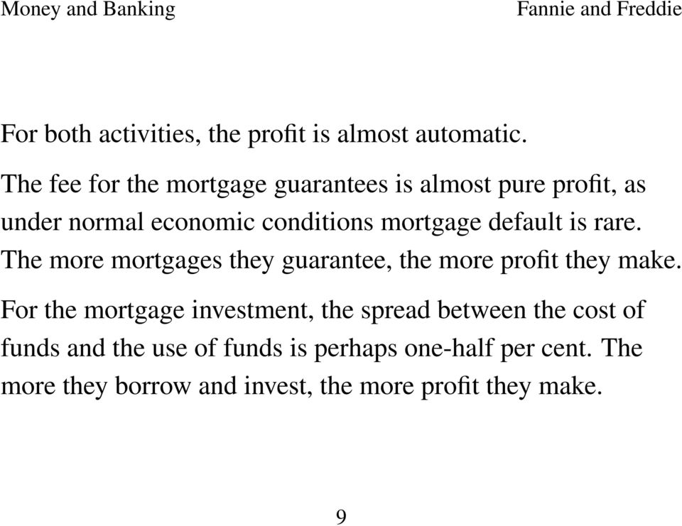 default is rare. The more mortgages they guarantee, the more profit they make.