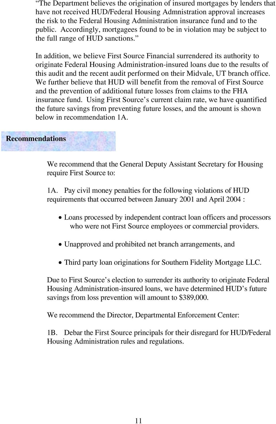 In addition, we believe First Source Financial surrendered its authority to originate Federal Housing Administration-insured loans due to the results of this audit and the recent audit performed on