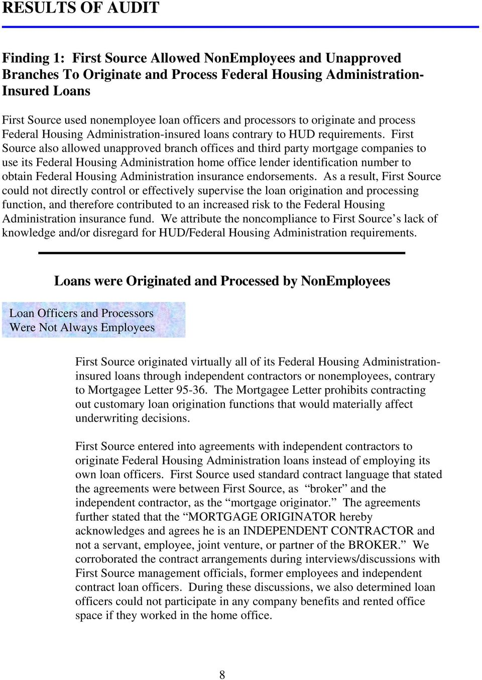 First Source also allowed unapproved branch offices and third party mortgage companies to use its Federal Housing Administration home office lender identification number to obtain Federal Housing