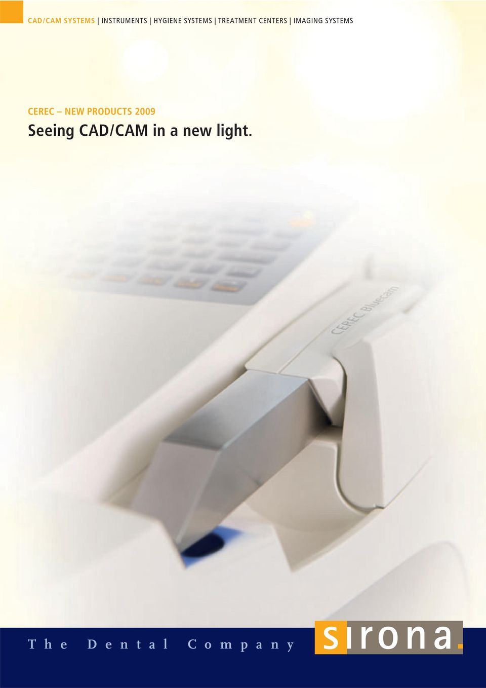 CEREC NEW PRODUCTS 2009 Seeing CAD/CAM in