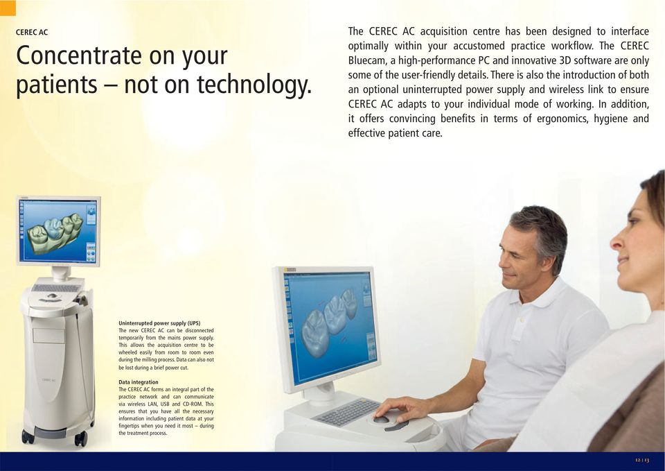 There is also the introduction of both an optional uninterrupted power supply and wireless link to ensure CEREC AC adapts to your individual mode of working.