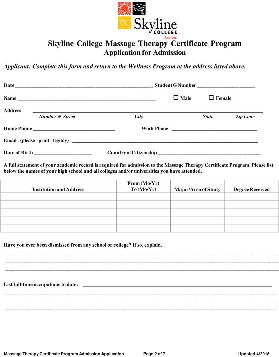 academic record is required for admission to the Massage Therapy Certificate Program. Please list below the names of your high school and all colleges and/or universities you have attended.