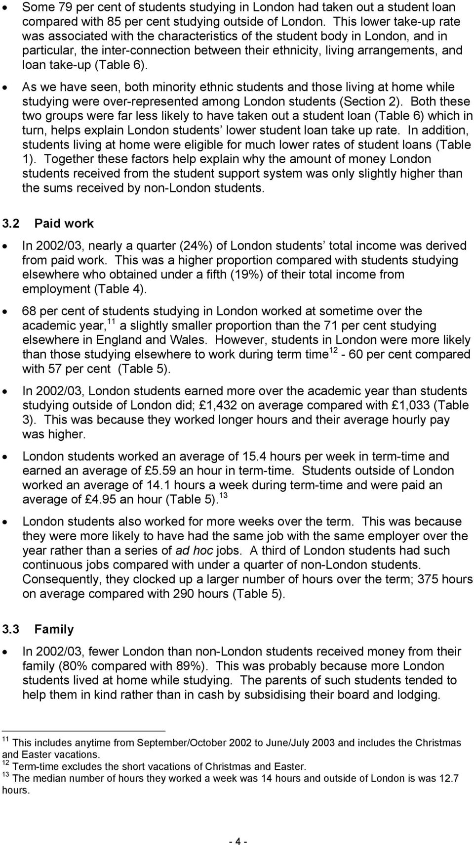 (Table 6). As we have seen, both minority ethnic students and those living at home while studying were over-represented among London students (Section 2).