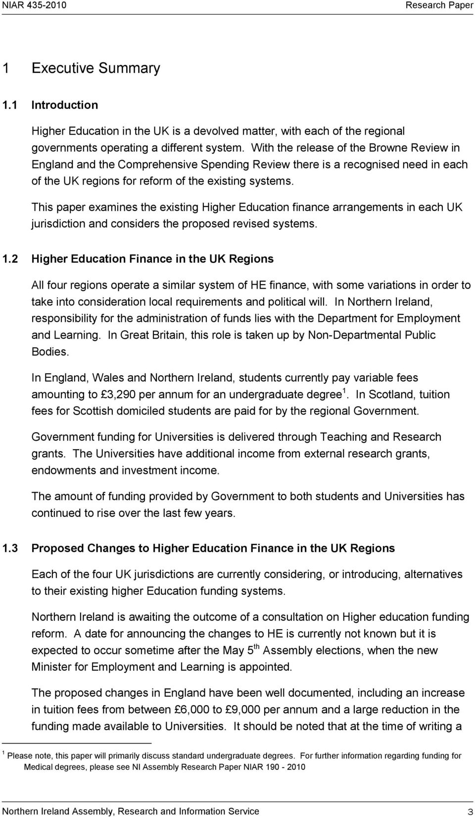 This paper examines the existing Higher Education finance arrangements in each UK jurisdiction and considers the proposed revised systems. 1.