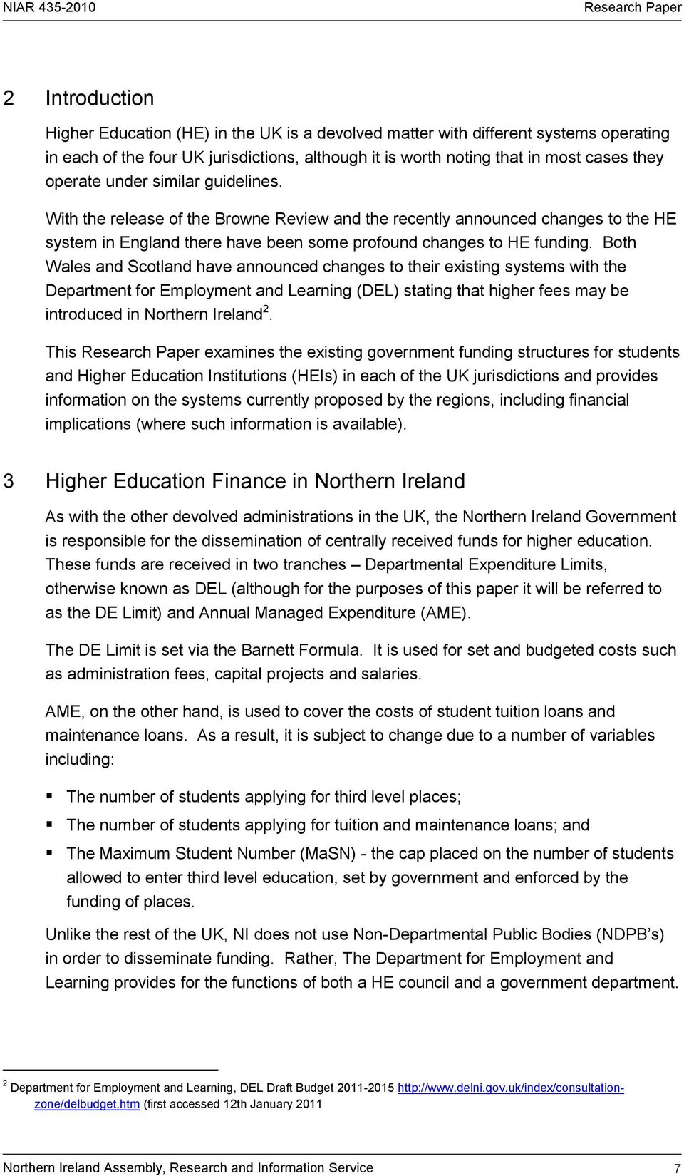 Both Wales and Scotland have announced changes to their existing systems with the Department for Employment and Learning (DEL) stating that higher fees may be introduced in Northern Ireland 2.