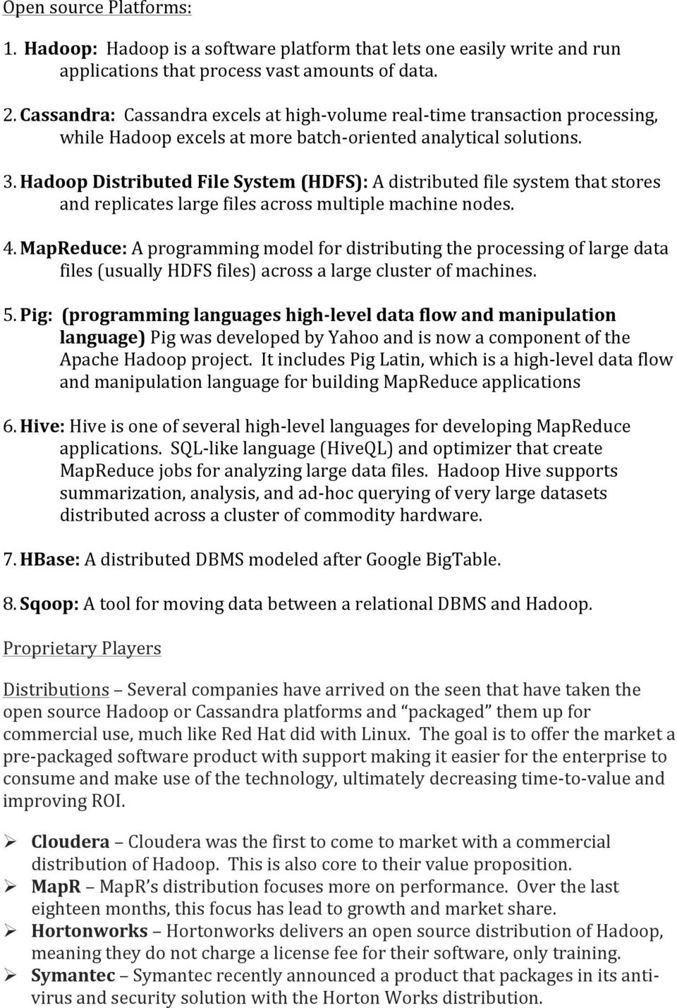 Hadoop Distributed File System (HDFS): A distributed file system that stores and replicates large files across multiple machine nodes. 4.