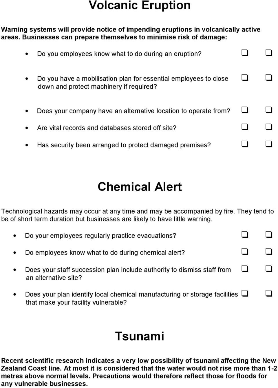 Do you have a mobilisation plan for essential employees to close down and protect machinery if required? Does your company have an alternative location to operate from?