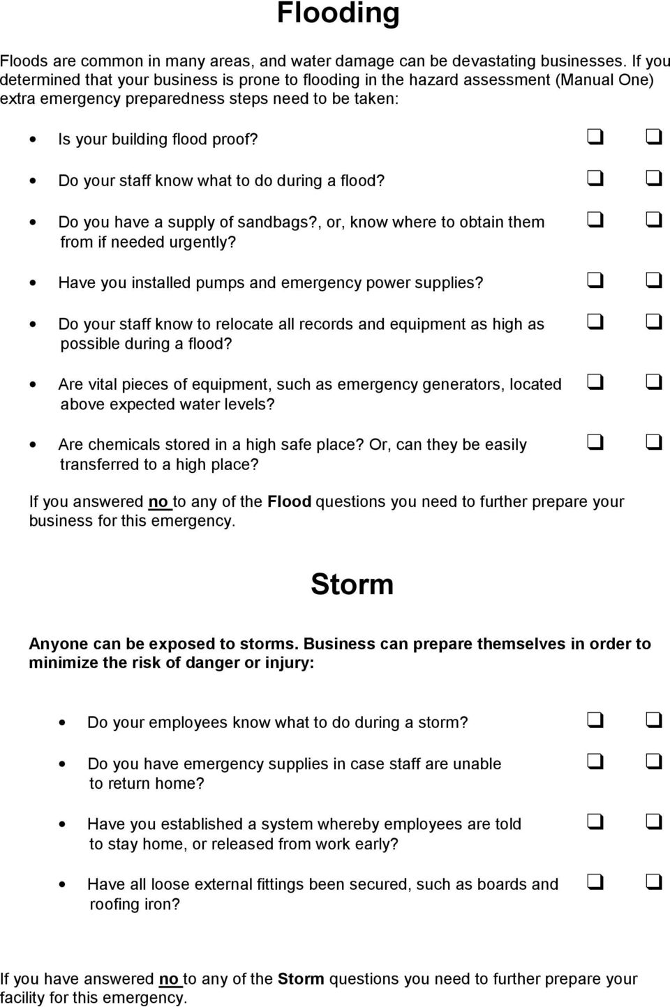 Do your staff know what to do during a flood? Do you have a supply of sandbags?, or, know where to obtain them from if needed urgently? Have you installed pumps and emergency power supplies?