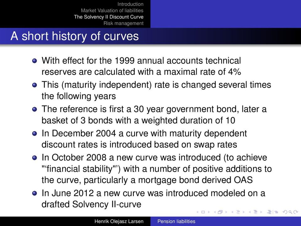 "2004 a curve with maturity dependent discount rates is introduced based on swap rates In October 2008 a new curve was introduced (to achieve "" financial stability"""