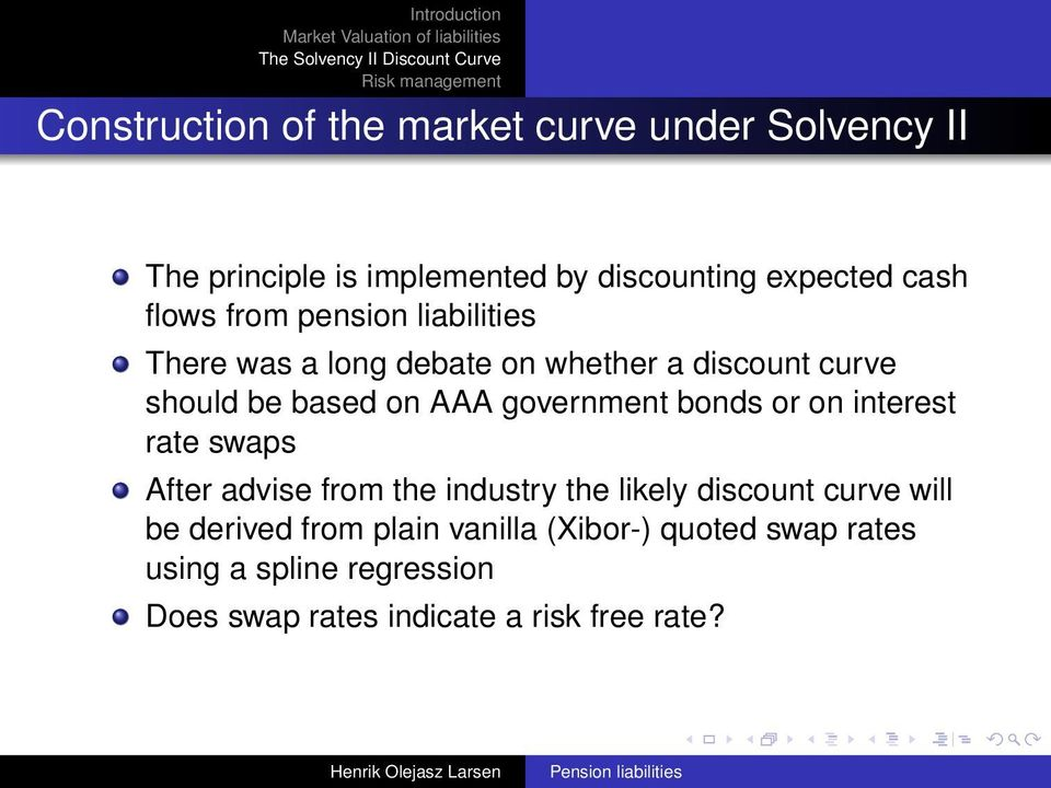 government bonds or on interest rate swaps After advise from the industry the likely discount curve will be