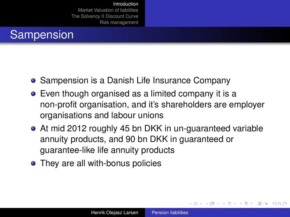 labour unions At mid 2012 roughly 45 bn DKK in un-guaranteed variable annuity products, and