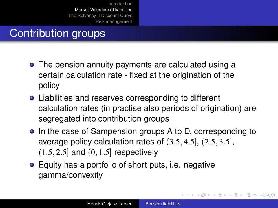 segregated into contribution groups In the case of Sampension groups A to D, corresponding to average policy calculation rates