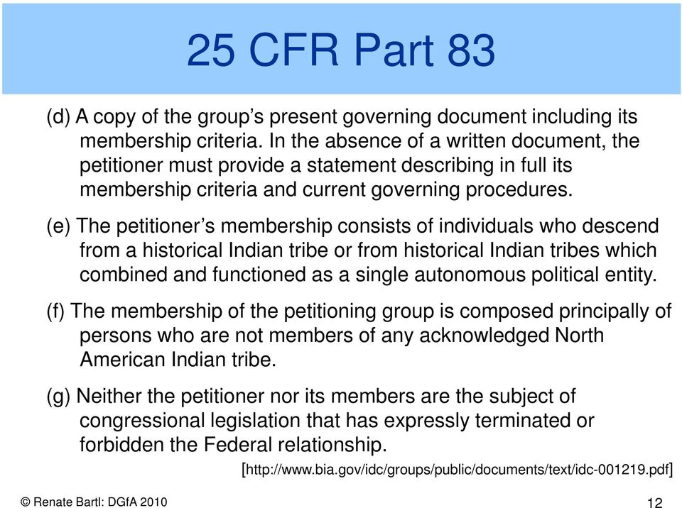 (e) The petitioner s membership consists of individuals who descend from a historical Indian tribe or from historical Indian tribes which combined and functioned as a single autonomous political