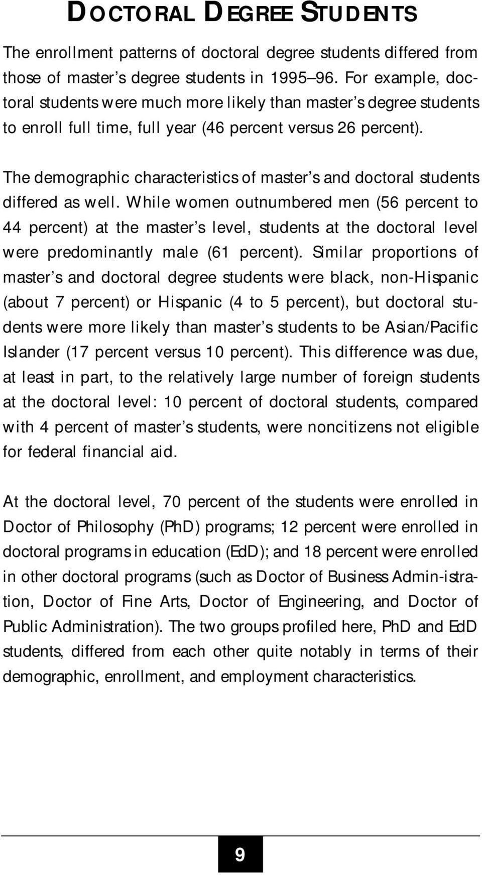 The demographic characteristics of master s and doctoral students differed as well.