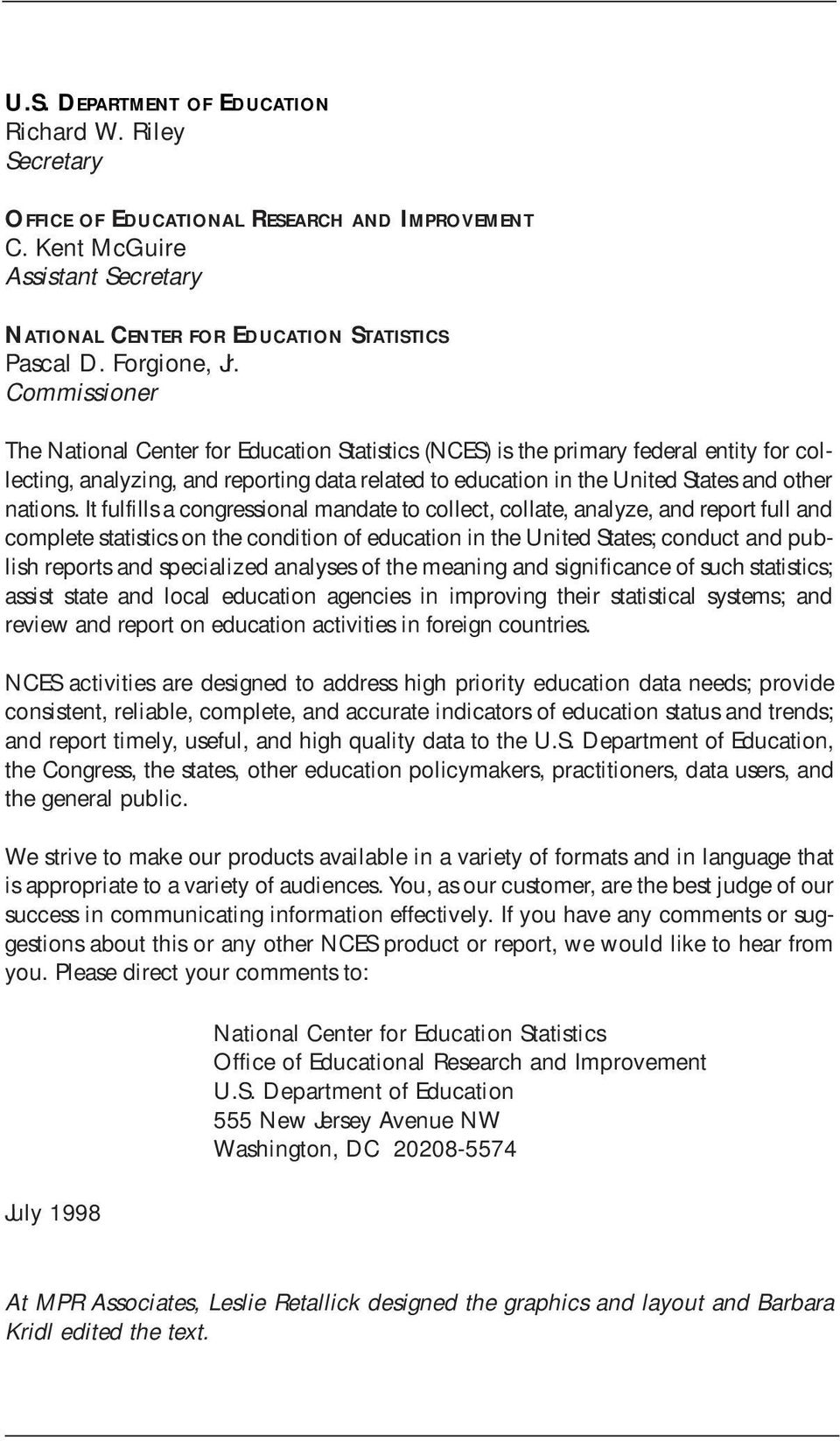 Commissioner The National Center for Education Statistics (NCES) is the primary federal entity for collecting, analyzing, and reporting data related to education in the United States and other
