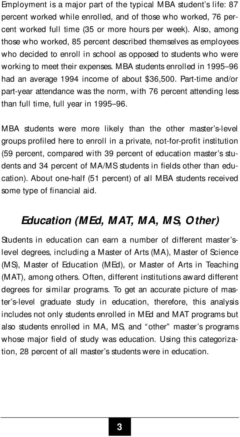 MBA students enrolled in 1995 96 had an average 1994 income of about $36,500. Part-time and/or part-year attendance was the norm, with 76 percent attending less than full time, full year in 1995 96.