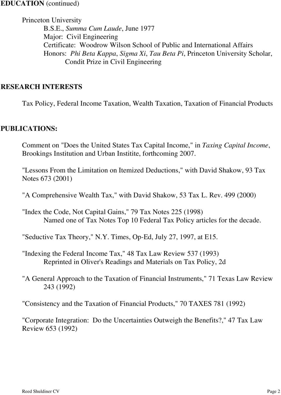 "PUBLICATIONS: Comment on ""Does the United States Tax Capital Income,"" in Taxing Capital Income, Brookings Institution and Urban Institite, forthcoming 2007."