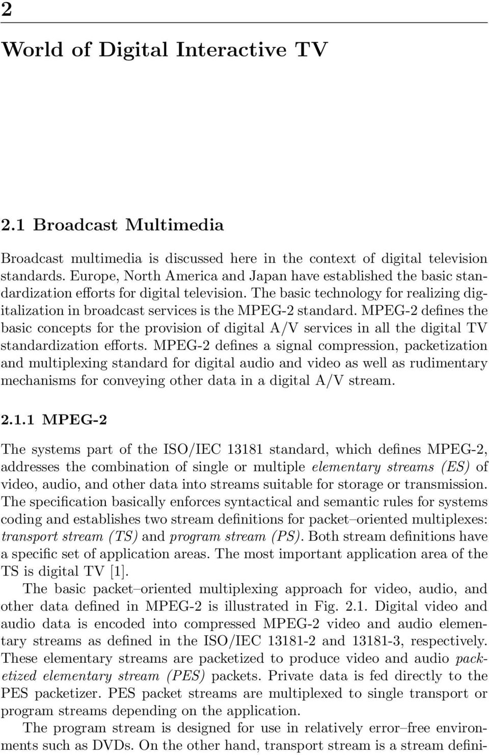 The basic technology for realizing digitalization in broadcast services is the MPEG-2 standard.