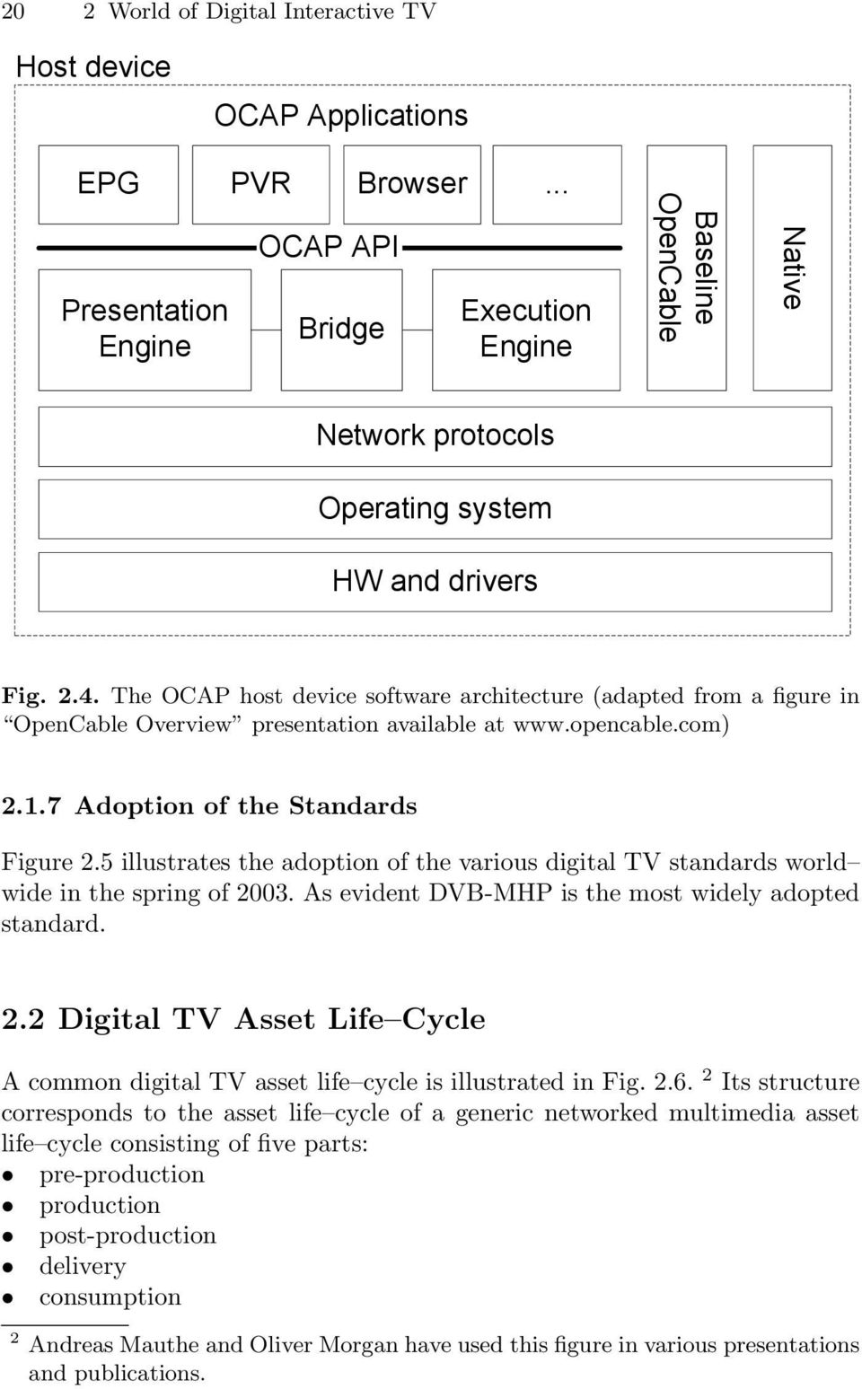 The OCAP host device software architecture (adapted from a figure in OpenCable Overview presentation available at www.opencable.com) 2.1.7 Adoption of the Standards Figure 2.
