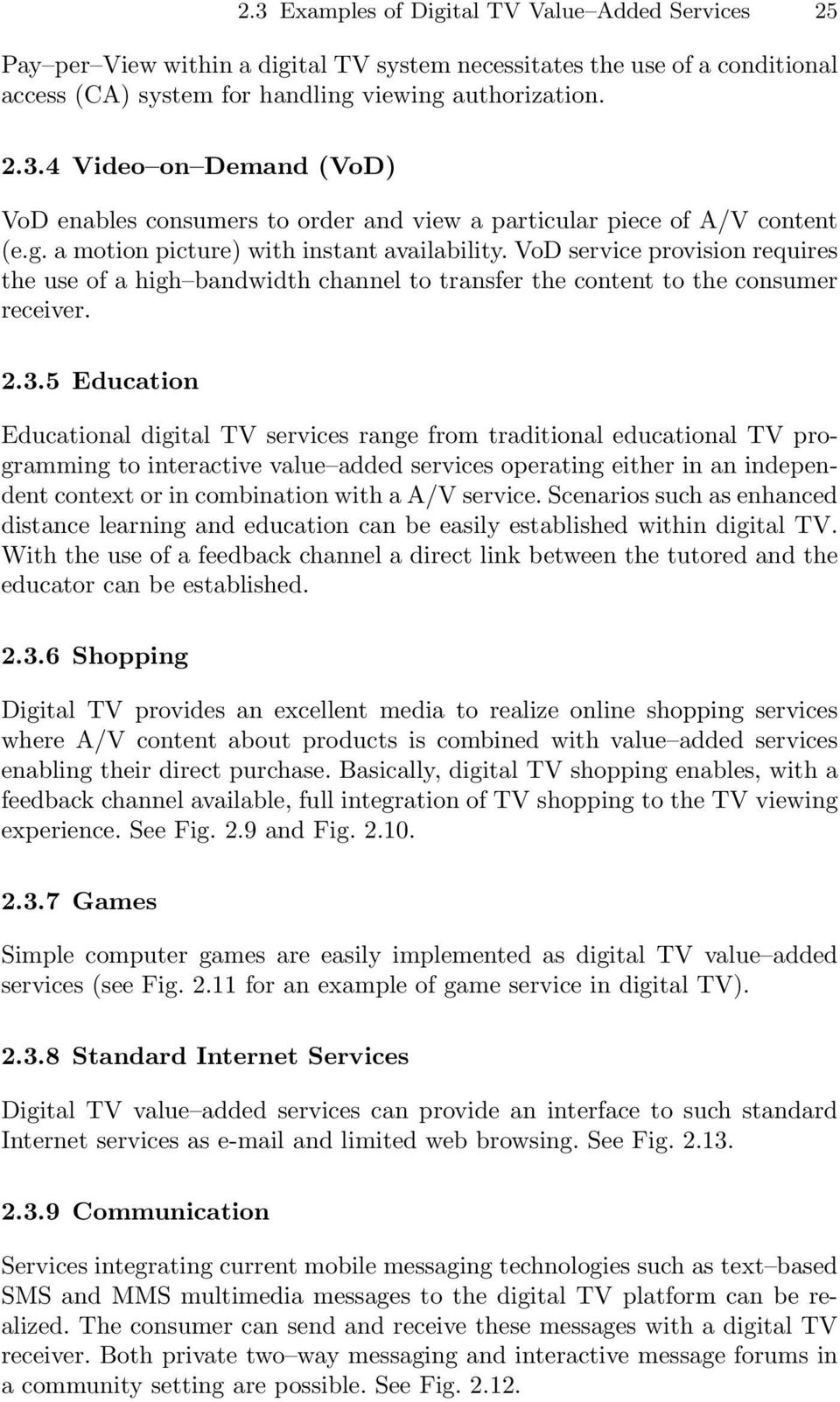 5 Education Educational digital TV services range from traditional educational TV programming to interactive value added services operating either in an independent context or in combination with a