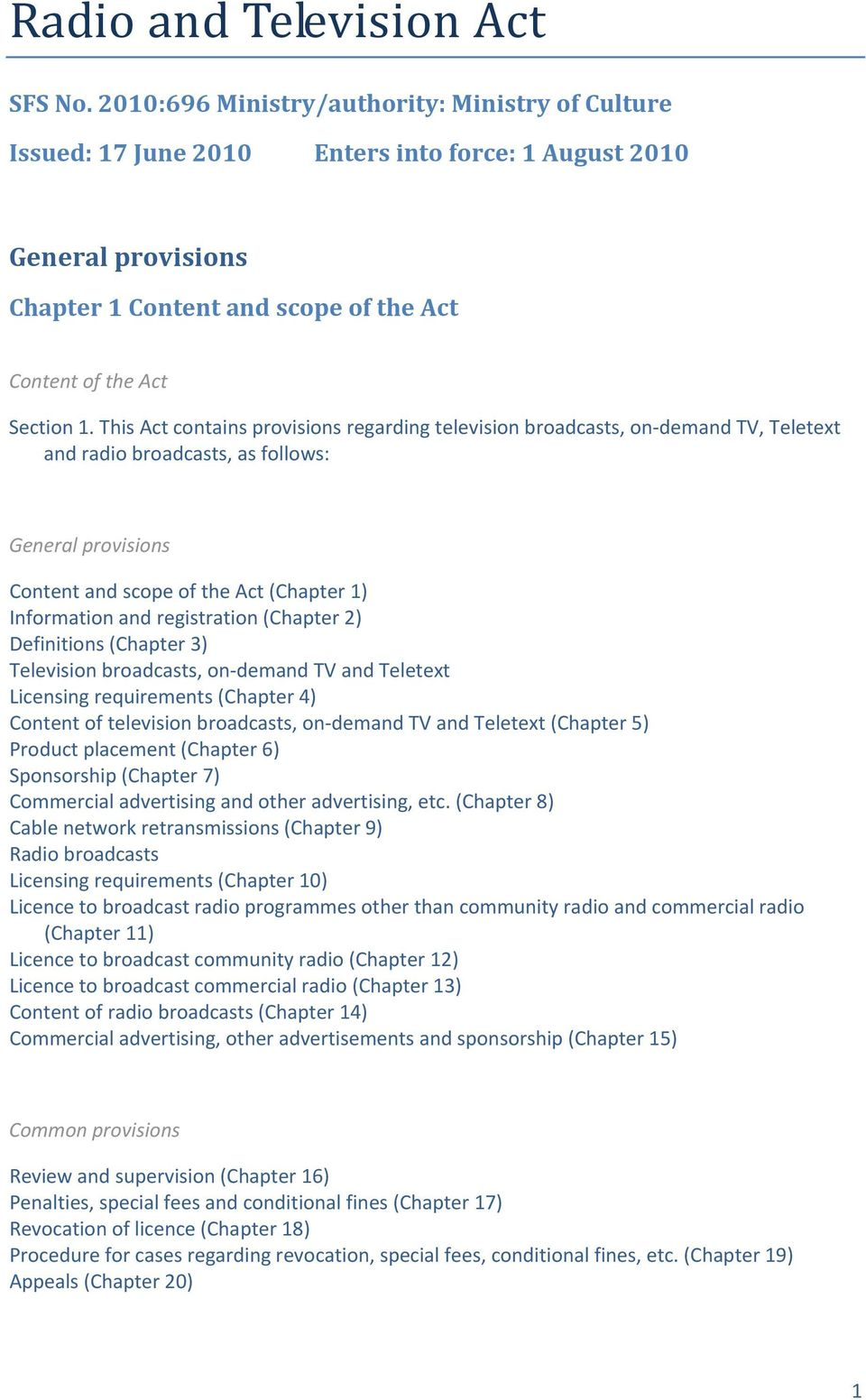 This Act contains provisions regarding television broadcasts, on demand TV, Teletext and radio broadcasts, as follows: General provisions Content and scope of the Act (Chapter 1) Information and