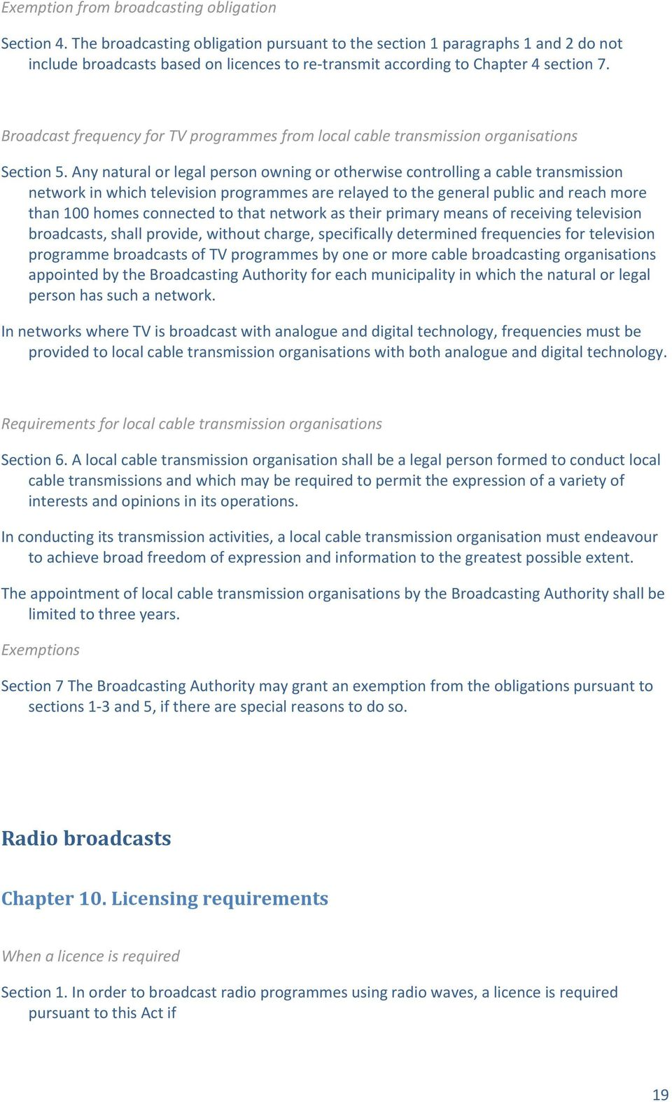 Broadcast frequency for TV programmes from local cable transmission organisations Section 5.