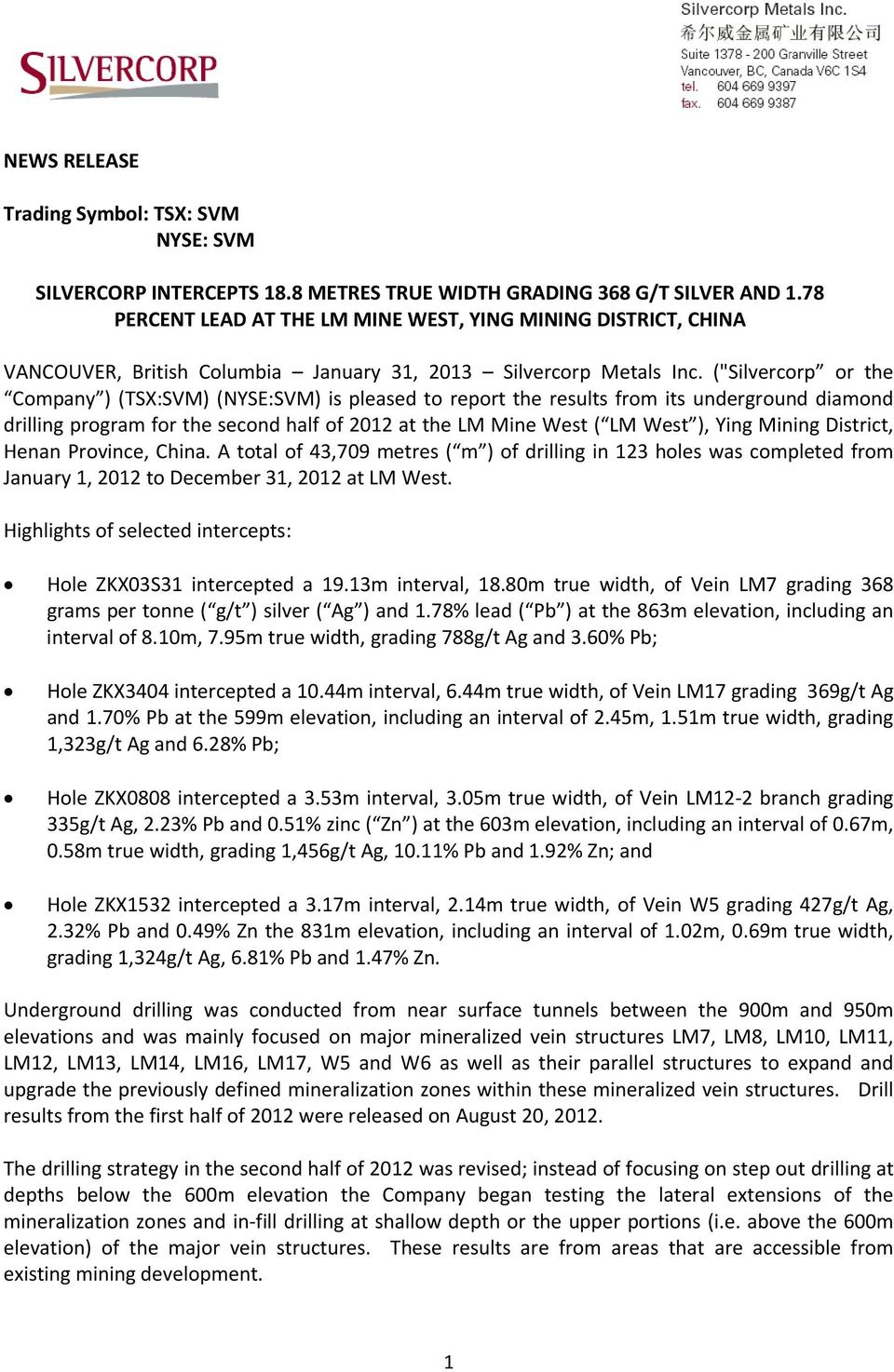 "(""Silvercorp or the Company ) (TSX:SVM) (NYSE:SVM) is pleased to report the results from its underground diamond drilling program for the second half of 2012 at the LM Mine West ( LM West ), Ying"