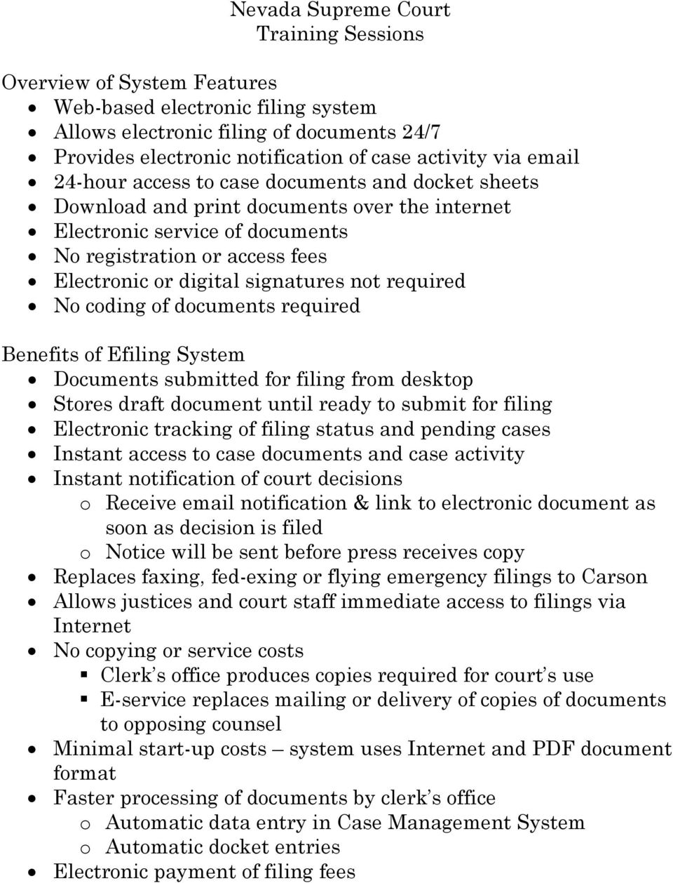 not required No coding of documents required Benefits of Efiling System Documents submitted for filing from desktop Stores draft document until ready to submit for filing Electronic tracking of