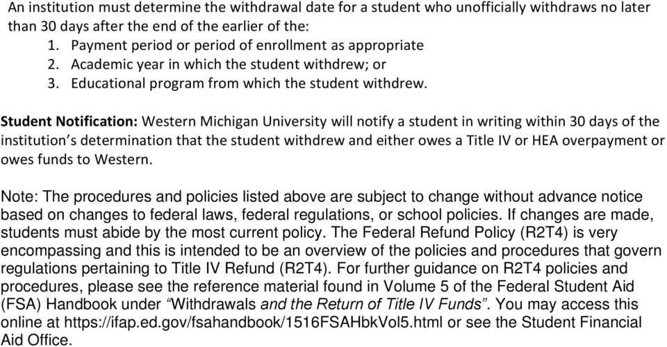 Student Notification: Western Michigan University will notify a student in writing within 30 days of the institution s determination that the student withdrew and either owes a Title IV or HEA