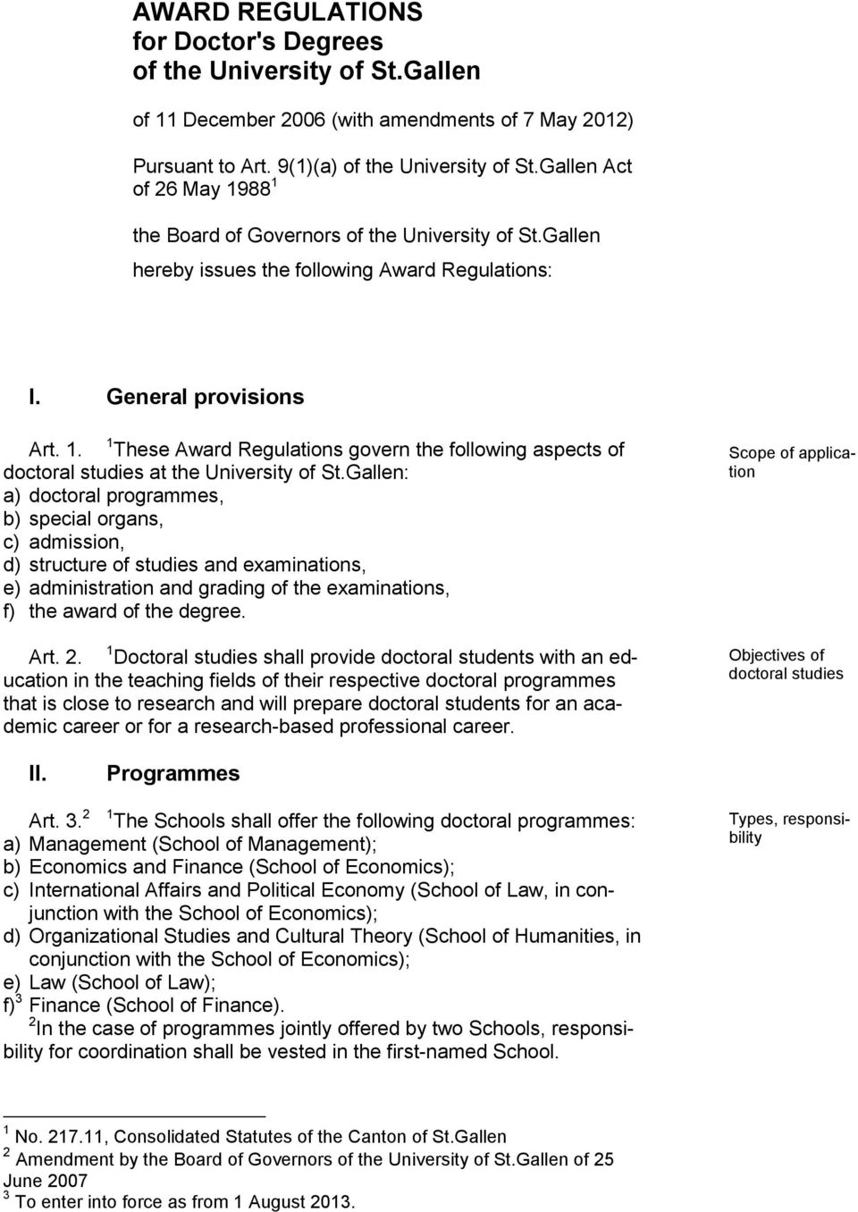 Gallen: a) doctoral programmes, b) special organs, c) admission, d) structure of studies and examinations, e) administration and grading of the examinations, f) the award of the degree. Art. 2.