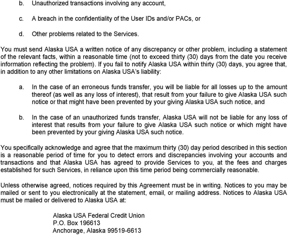receive information reflecting the problem). If you fail to notify Alaska USA within thirty (30) days, you agree that, in addition to any other limitations on Alaska USA s liability: a.