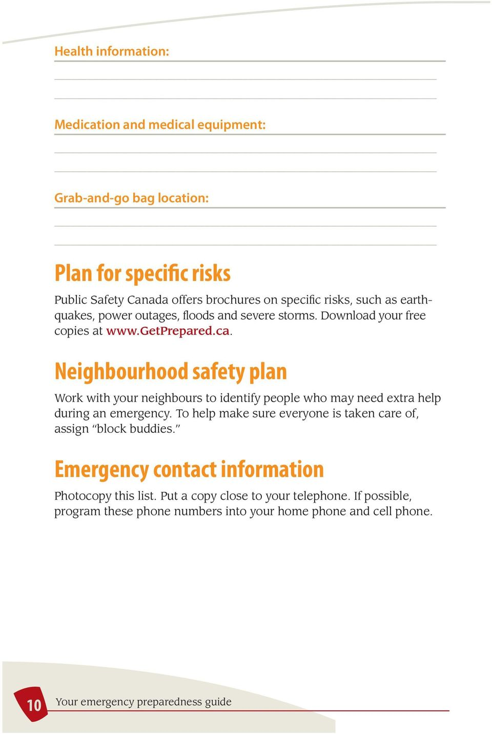 Neighbourhood safety plan Work with your neighbours to identify people who may need extra help during an emergency.