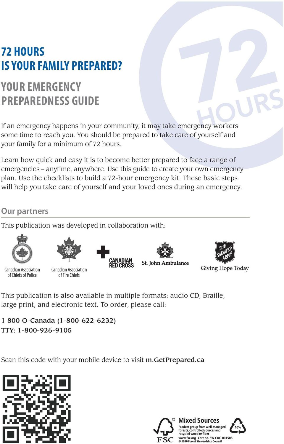 Use this guide to create your own emergency plan. Use the checklists to build a 72-hour emergency kit. These basic steps will help you take care of yourself and your loved ones during an emergency.