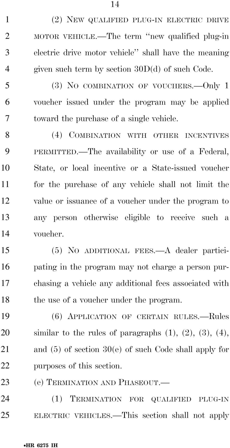 Only 1 voucher issued under the program may be applied toward the purchase of a single vehicle. () COMBINATION WITH OTHER INCENTIVES PERMITTED.